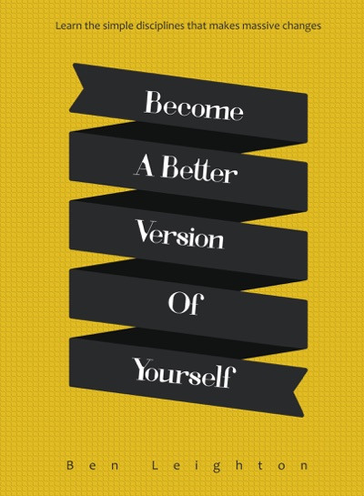 Become A Better Version of Yourself by Ben Leighton Book Summary, Reviews and E-Book Download