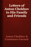 Letters of Anton Chekhov to His Family and Friends book summary, reviews and download