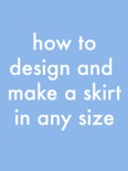 How to design and make a skirt in any size book summary, reviews and download