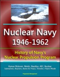 Nuclear Navy 1946-1962: History of Navy's Nuclear Propulsion Program - Hyman Rickover, Nimitz, Nautilus, AEC, Nuclear Submarines, Reactors, Atoms for Peace, Thresher, Polaris Missile book summary, reviews and downlod