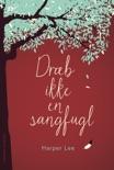 Dræb ikke en sangfugl book summary, reviews and downlod
