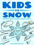Kids vs Snow: Where Does Snow Come From? book summary, reviews and downlod