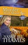 Murder in Half Moon Bay Book 1 (Jillian Bradley Mysteries Series Book 1) book summary, reviews and download