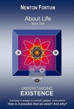 About Life Book I: Understanding Existence