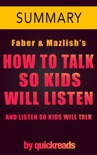 How to Talk So Kids Will Listen & Listen So Kids Will Talk -- Summary book summary, reviews and downlod