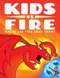 Kids vs Fire: Where Did Fire Come From? book summary, reviews and downlod