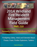 2014 Wildland Fire Incident Management Field Guide PMS 210 (Formerly Fireline Handbook PMS 410) - Firefighting Safety, Initial and Extended Attack, Pumps, Foam, Fireline Explosives, Tankers book summary, reviews and downlod