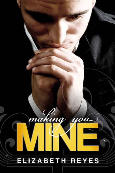 Making You Mine by Elizabeth Reyes Book Summary, Reviews and E-Book Download
