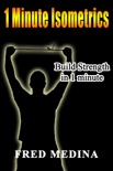1 Minute Isometrics: Build Strength In 1 Minute book summary, reviews and download