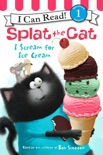 Splat the Cat: I Scream for Ice Cream book summary, reviews and download
