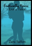 Erotically Yours: 2 Erotic Tales book summary, reviews and download