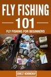 Fly Fishing 101 : Fly Fishing For Beginners book summary, reviews and downlod