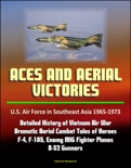 Aces and Aerial Victories: U.S. Air Force in Southeast Asia 1965-1973 - Detailed History of Vietnam Air War, Dramatic Aerial Combat Tales of Heroes, F-4, F-105, Enemy MIG Fighter Planes, B-52 Gunners book summary, reviews and downlod