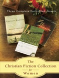 The Christian Fiction Collection for Women; Three Faith-Filled Novels book summary, reviews and downlod