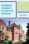 Environmental Sustainability at Historic Sites and Museums book summary, reviews and downlod