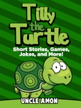 Tilly the Turtle: Short Stories, Games, Jokes, and More! book summary, reviews and downlod