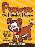 Peewee the Playful Puppy (Short Stories, Jokes, and Games!) book summary, reviews and downlod