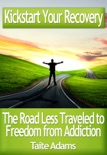Kickstart Your Recovery: The Road Less Traveled to Freedom from Addiction book summary, reviews and download