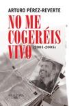 No me cogeréis vivo (2001-2005) resumen del libro