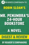 Mr. Penumbra's 24 Hour Bookstore: A Novel By Robin Sloan Digest & Review book summary, reviews and downlod