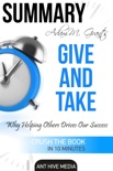 Adam M. Grant's Give and Take Why Helping Others Drives Our Success Summary book summary, reviews and downlod