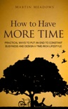 How to Have More Time: Practical Ways to Put an End to Constant Busyness and Design a Time-Rich Lifestyle book summary, reviews and downlod