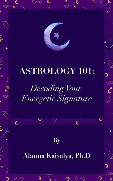 Astrology 101: Decoding Your Energetic Signature by Alanna Kaivalya Book Summary, Reviews and E-Book Download