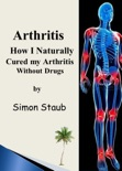 Arthritis How I Naturally Cured My Arthritis Without Drugs book summary, reviews and download