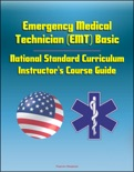 Emergency Medical Technician (EMT) Basic: National Standard Curriculum Instructor's Course Guide book summary, reviews and downlod