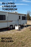 RV Living: Living For Tomorrow book summary, reviews and downlod
