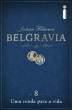 Belgravia: Uma renda para a vida (Capítulo 8) book summary, reviews and downlod
