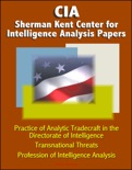 CIA Sherman Kent Center for Intelligence Analysis Papers: Practice of Analytic Tradecraft in the Directorate of Intelligence, Transnational Threats, Profession of Intelligence Analysis book summary, reviews and downlod
