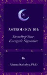 Astrology 101: Decoding Your Energetic Signature book summary, reviews and download