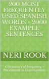 200 Most Frequently Used Spanish Words + 2000 Example Sentences: A Dictionary of Frequency + Phrasebook to Learn Spanish book summary, reviews and download
