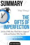 Brené Brown's The Gifts of Imperfection: Let Go of Who You Think You're Supposed to Be and Embrace Who You Are Summary book summary, reviews and downlod