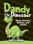 Dandy the Dinosaur: Short Stories, Games, and Jokes! book summary, reviews and downlod