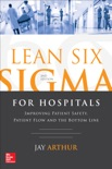 Lean Six Sigma for Hospitals: Improving Patient Safety, Patient Flow and the Bottom Line, Second Edition text book summary, reviews and download