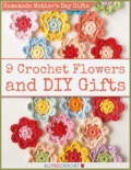 Homemade Mother's Day Gifts - 9 Crochet Flowers and DIY Gifts book summary, reviews and download