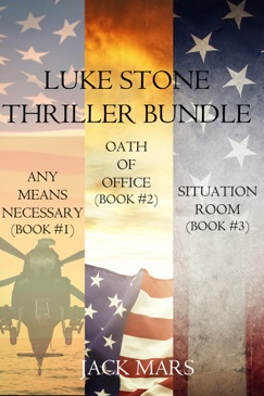 Luke Stone Thriller Bundle: Any Means Necessary (#1), Oath of Office (#2) and Situation E-Book Download