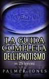La Guida completa dell'Ipnotismo - in 25 lezioni book summary, reviews and downlod