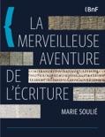 La merveilleuse aventure de l'écriture book summary, reviews and download