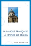 La langue française à travers les siècles book summary, reviews and download
