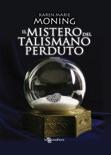 Il mistero del talismano perduto book summary, reviews and downlod