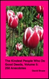 The Kindest People Who Do Good Deeds, Volume 5: 250 Anecdotes book summary, reviews and downlod