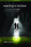 Wanting to Believe: A Critical Guide to the X-Files, Millennium and the Lone Gunmen book summary, reviews and download