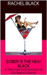 Sober is the New Black: A Then and Now Account of Life Beyond Booze book summary, reviews and download