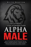 The Ultimate 7 Steps to Awaken Your Alpha Male: How to Conquer Negative Thinking, Become Fearless, Master Confidence, Improve Your Life, Follow Your Passion and Attract Women book summary, reviews and download