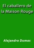El caballero de la Maison Rouge resumen del libro