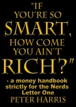 """""""If You're so Smart, How Come You Ain't Rich?"""": a money handbook strictly for the Nerds - Letter One book summary, reviews and download"""