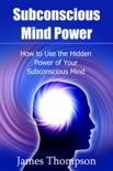 Subconscious Mind Power: How to Use the Hidden Power of Your Subconscious Mind book summary, reviews and download